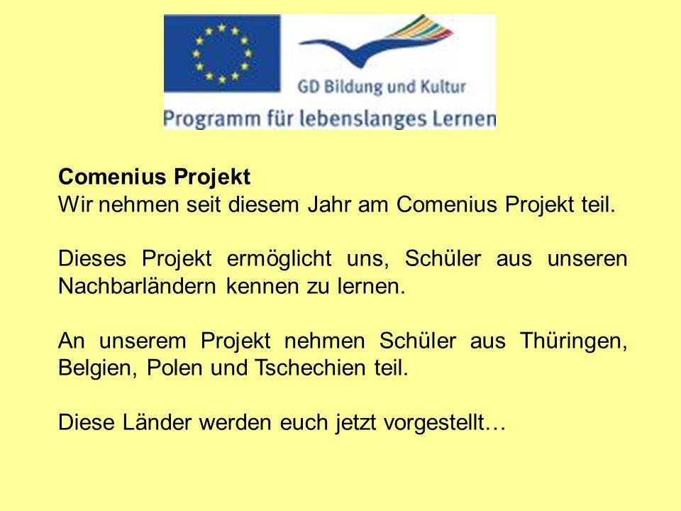 Comenius Projekt Wir nehmen seit diesem Jahr am Comenius Projekt teil. Dieses Projekt ermöglicht uns, Schüler aus unseren Nachbarländern kennen zu ler