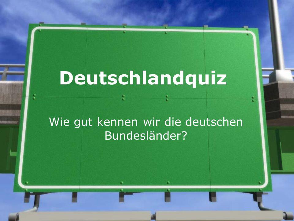 Deutschlandquiz Wie gut kennen wir die deutschen Bundesländer?