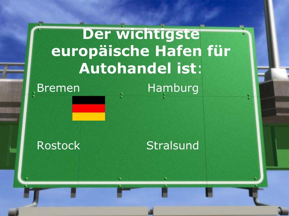 Der wichtigste europäische Hafen für Autohandel ist: Bremen Hamburg Rostock Stralsund