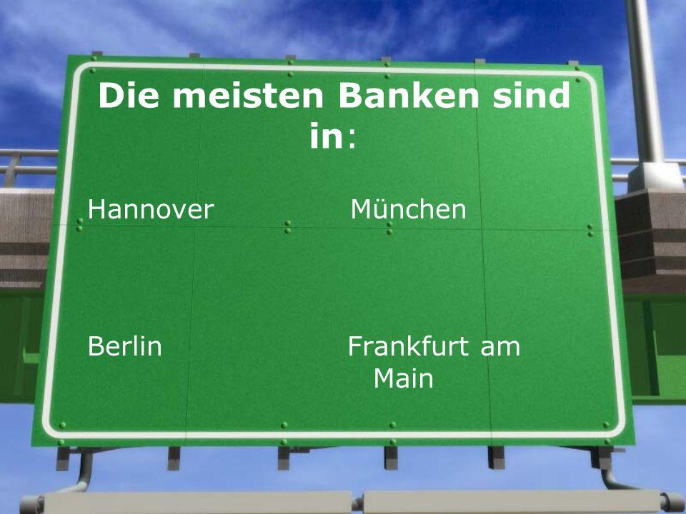 Die meisten Banken sind in: Hannover München Berlin Frankfurt am Main