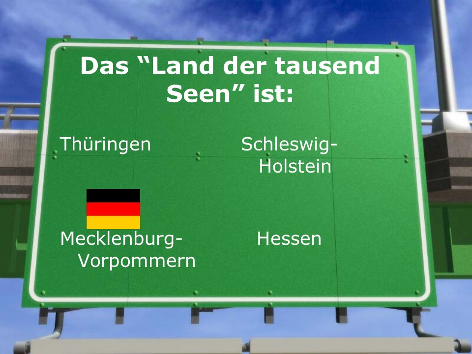 Das Land der tausend Seen ist: Thüringen Schleswig- Holstein Mecklenburg- Vorpommern Hessen
