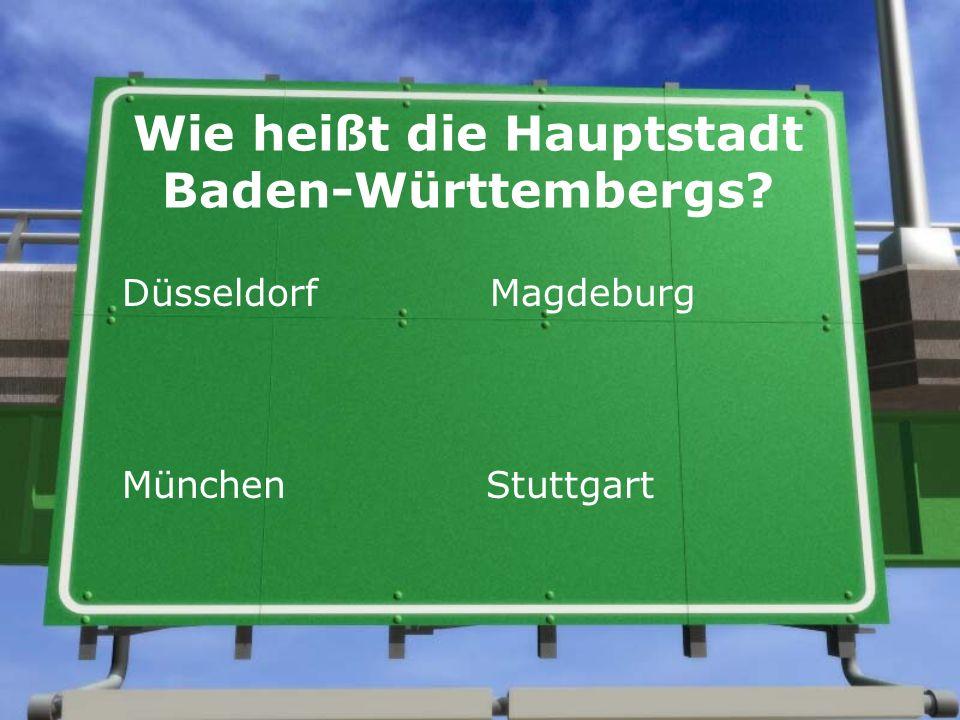 Wie heißt die Hauptstadt Baden-Württembergs Düsseldorf Magdeburg München Stuttgart