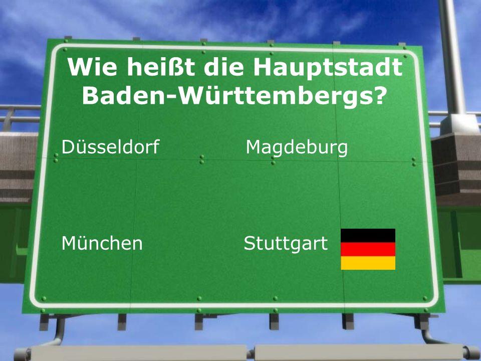 Wie heißt die Hauptstadt Baden-Württembergs? Düsseldorf Magdeburg München Stuttgart