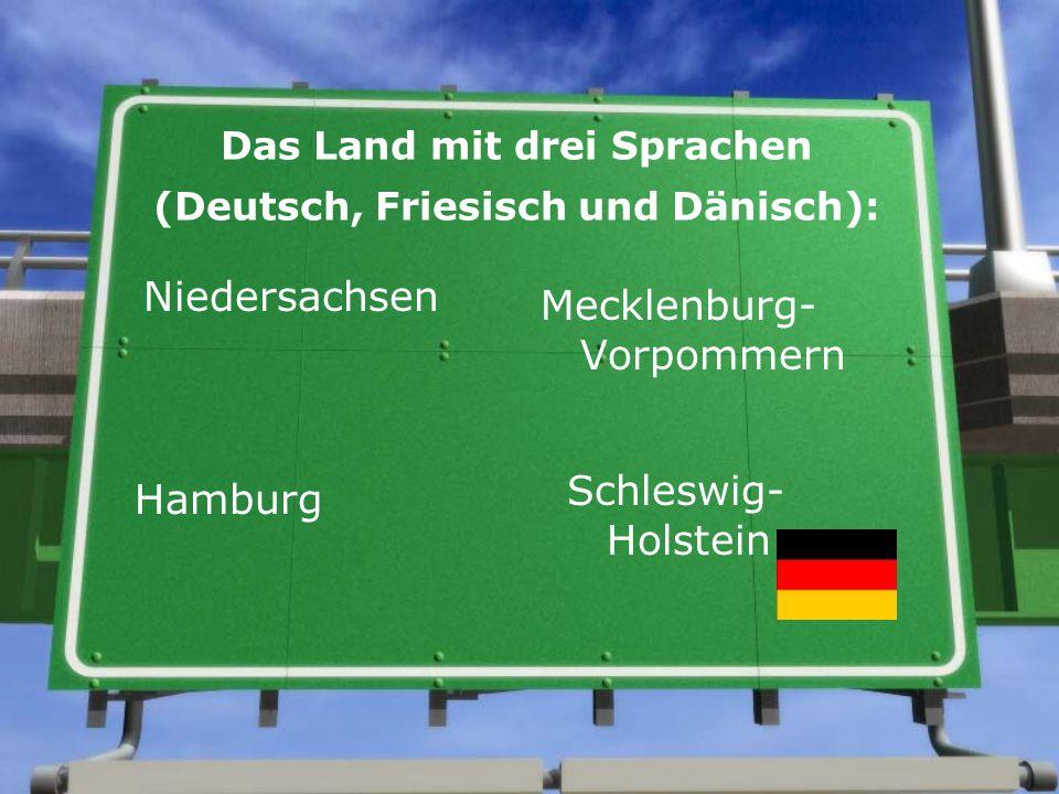 Das Land mit drei Sprachen (Deutsch, Friesisch und Dänisch): Niedersachsen Mecklenburg- Vorpommern Hamburg Schleswig- Holstein
