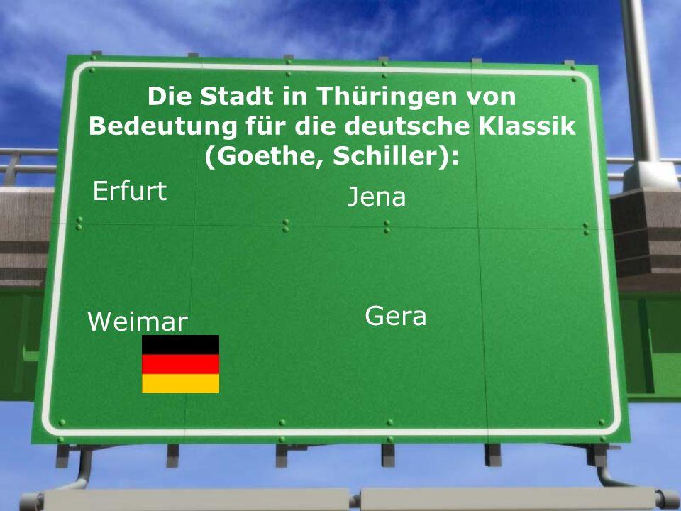 Die Stadt in Thüringen von Bedeutung für die deutsche Klassik (Goethe, Schiller): Erfurt Jena Weimar Gera