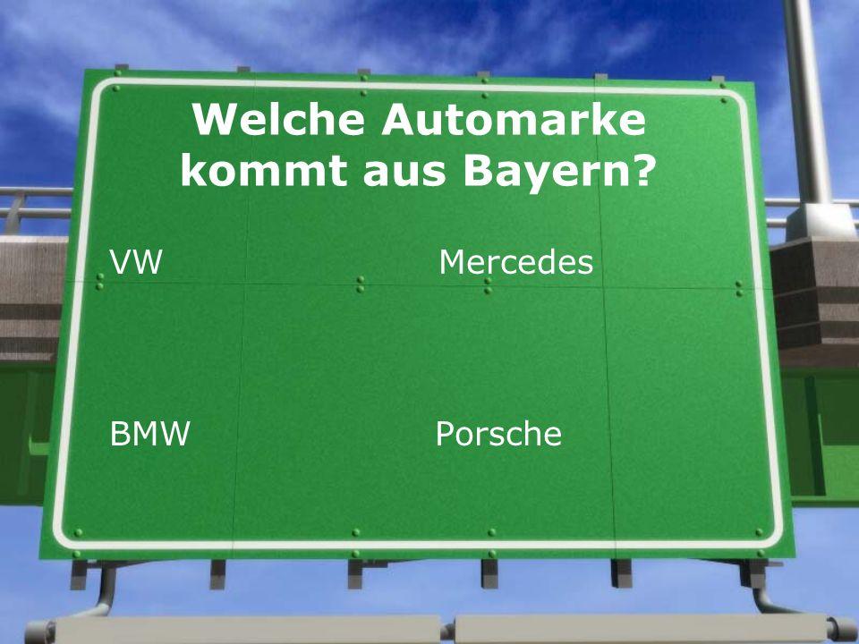 Welche Automarke kommt aus Bayern? VW Mercedes BMW Porsche