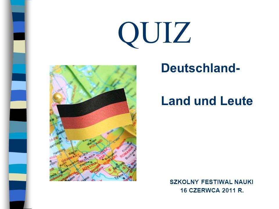 QUIZ Deutschland- Land und Leute SZKOLNY FESTIWAL NAUKI 16 CZERWCA 2011 R.
