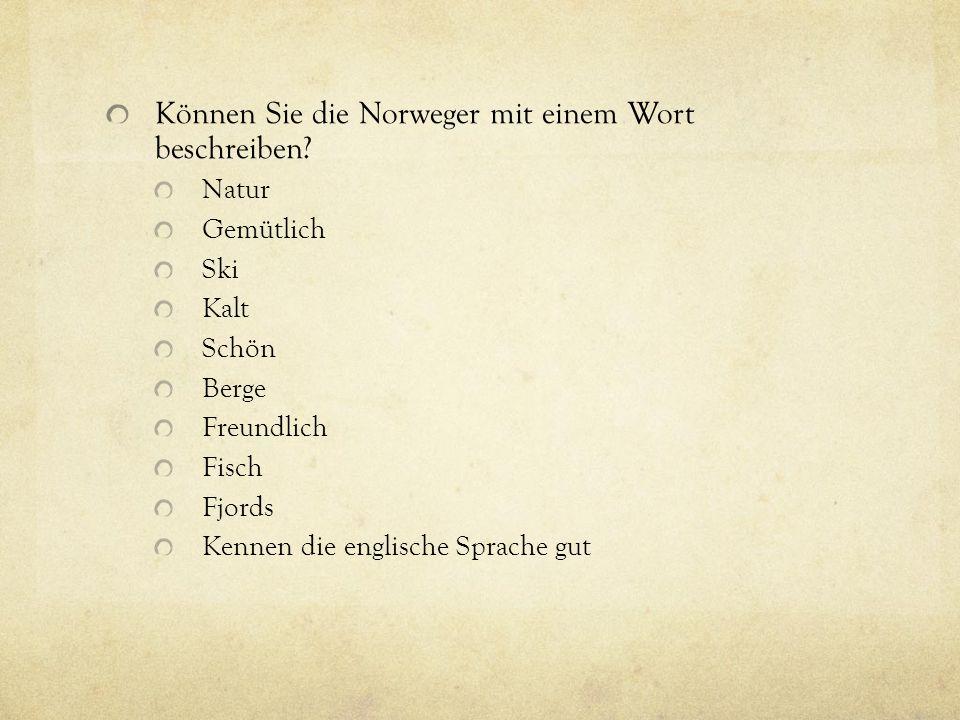Sind Sie einmal in Norwegen gewesen.nein:20 ja:3 Wenn nein, möchten sie gern Norwegen besuchen.