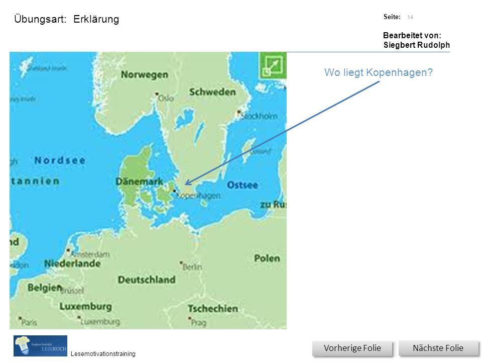 Übungsart: Titel: Quelle: Seite: Bearbeitet von: Siegbert Rudolph Lesemotivationstraining Erklärung Titel: Quelle: Nächste Folie Vorherige Folie Wo liegt Kopenhagen.