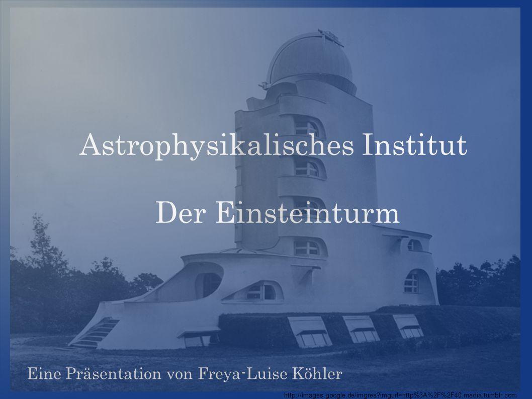 Astrophysikalisches Institut Der Einsteinturm Eine Präsentation von Freya-Luise Köhler http://images.google.de/imgres?imgurl=http%3A%2F%2F40.media.tumblr.com