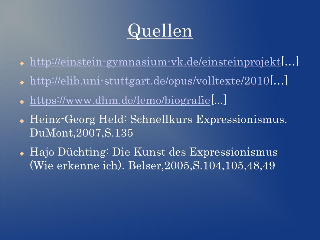 Quellen  http://einstein-gymnasium-vk.de/einsteinprojekt[…] http://einstein-gymnasium-vk.de/einsteinprojekt  http://elib.uni-stuttgart.de/opus/volltexte/2010[…] http://elib.uni-stuttgart.de/opus/volltexte/2010  https://www.dhm.de/lemo/biografie[...] https://www.dhm.de/lemo/biografie  Heinz-Georg Held: Schnellkurs Expressionismus.