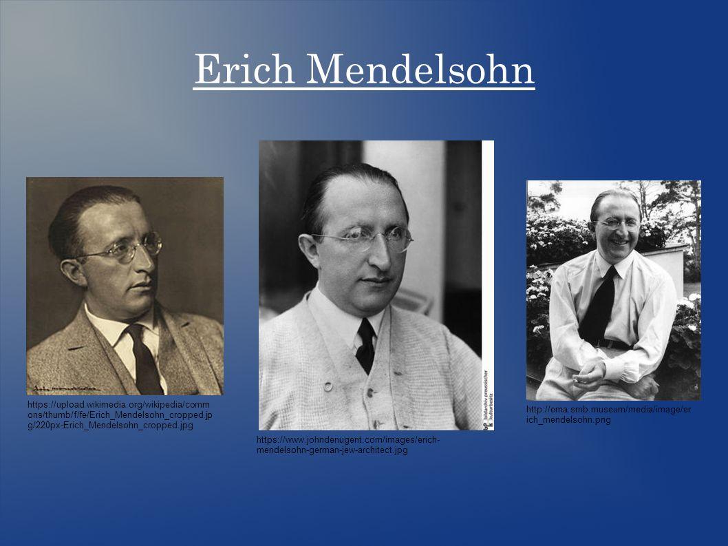Erich Mendelsohn https://www.johndenugent.com/images/erich- mendelsohn-german-jew-architect.jpg http://ema.smb.museum/media/image/er ich_mendelsohn.png https://upload.wikimedia.org/wikipedia/comm ons/thumb/f/fe/Erich_Mendelsohn_cropped.jp g/220px-Erich_Mendelsohn_cropped.jpg