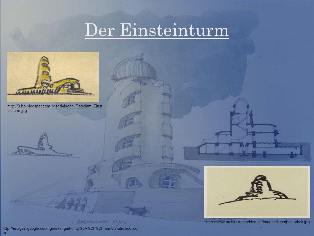 Der Einsteinturm http://www.architekturarchive.de/images/kunstbibliothek.jpg http://3.bp.blogspot.com_Mendelsohn_Potsdam_Einst einturm.jpg http://images.google.de/imgres imgurl=http%3A%2F%2Ffarm8.staticflickr.co m