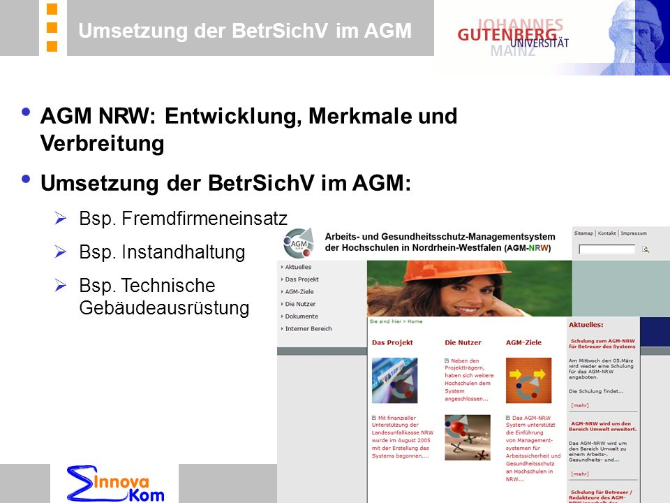 n Beratung n Betreuung n Koordinierung AGM NRW: Entwicklung, Merkmale und Verbreitung Umsetzung der BetrSichV im AGM:  Bsp. Fremdfirmeneinsatz  Bsp.
