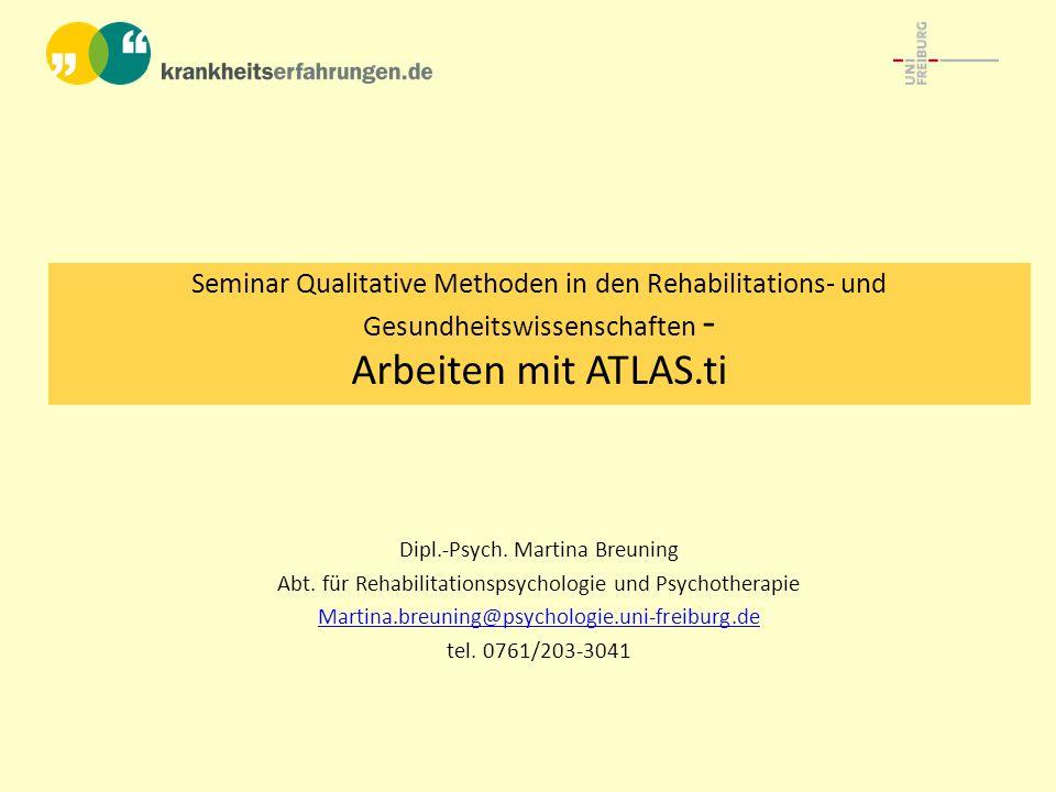 Seminar Qualitative Methoden in den Rehabilitations- und Gesundheitswissenschaften - Arbeiten mit ATLAS.ti Dipl.-Psych.