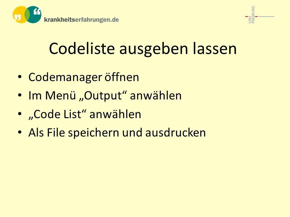 """Codeliste ausgeben lassen Codemanager öffnen Im Menü """"Output anwählen """"Code List anwählen Als File speichern und ausdrucken"""