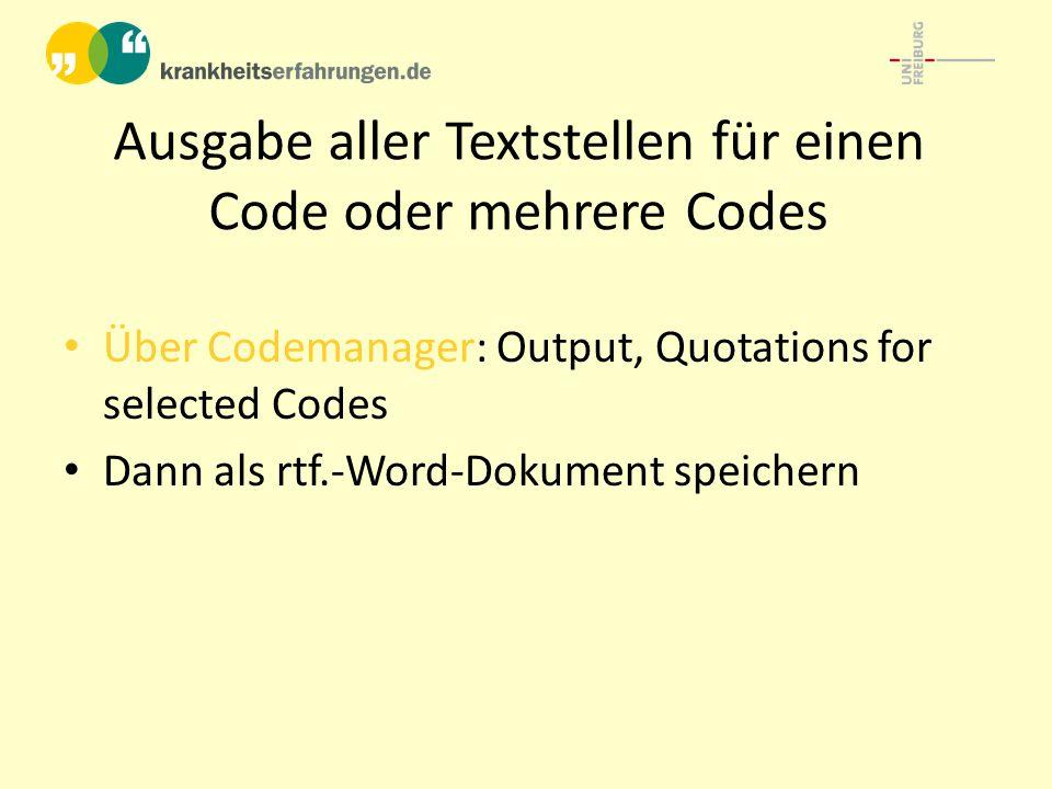 Ausgabe aller Textstellen für einen Code oder mehrere Codes Über Codemanager: Output, Quotations for selected Codes Dann als rtf.-Word-Dokument speichern