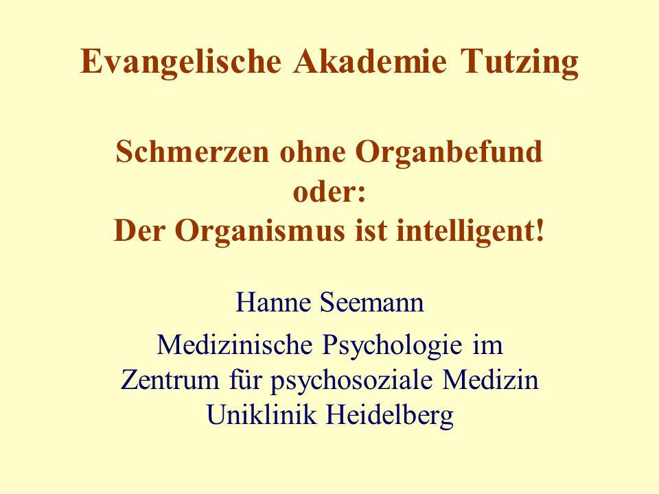 Evangelische Akademie Tutzing Schmerzen ohne Organbefund oder: Der Organismus ist intelligent.