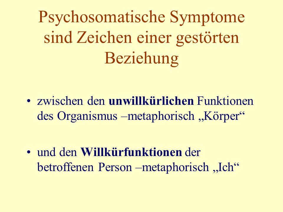 """Psychosomatische Symptome sind Zeichen einer gestörten Beziehung zwischen den unwillkürlichen Funktionen des Organismus –metaphorisch """"Körper und den Willkürfunktionen der betroffenen Person –metaphorisch """"Ich"""