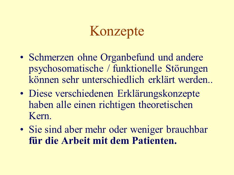 Konzepte Schmerzen ohne Organbefund und andere psychosomatische / funktionelle Störungen können sehr unterschiedlich erklärt werden..