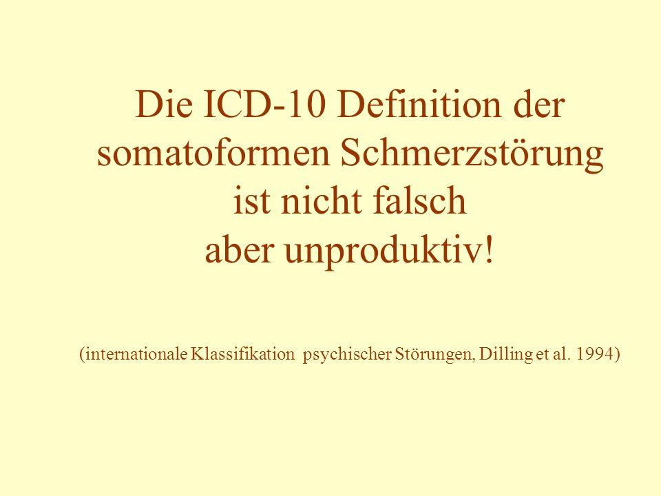 Die ICD-10 Definition der somatoformen Schmerzstörung ist nicht falsch aber unproduktiv.