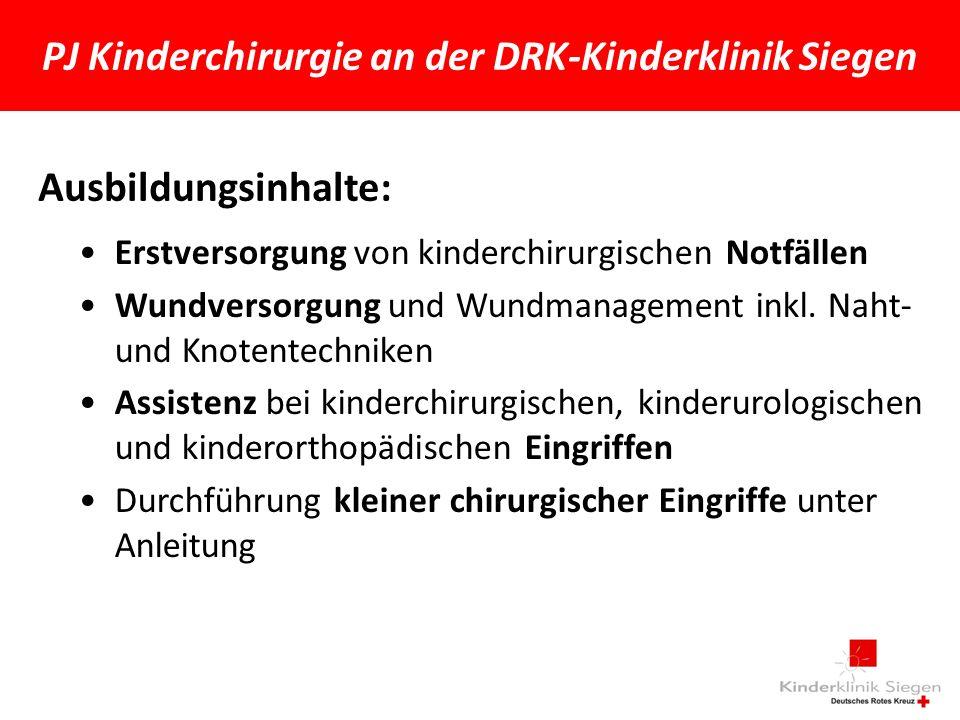 PJ Kinderchirurgie an der DRK-Kinderklinik Siegen Ausbildungsinhalte: Erstversorgung von kinderchirurgischen Notfällen Wundversorgung und Wundmanagement inkl.