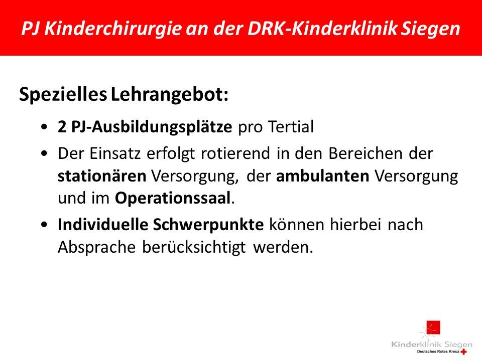 PJ Kinderchirurgie an der DRK-Kinderklinik Siegen Spezielles Lehrangebot: 2 PJ-Ausbildungsplätze pro Tertial Der Einsatz erfolgt rotierend in den Bereichen der stationären Versorgung, der ambulanten Versorgung und im Operationssaal.