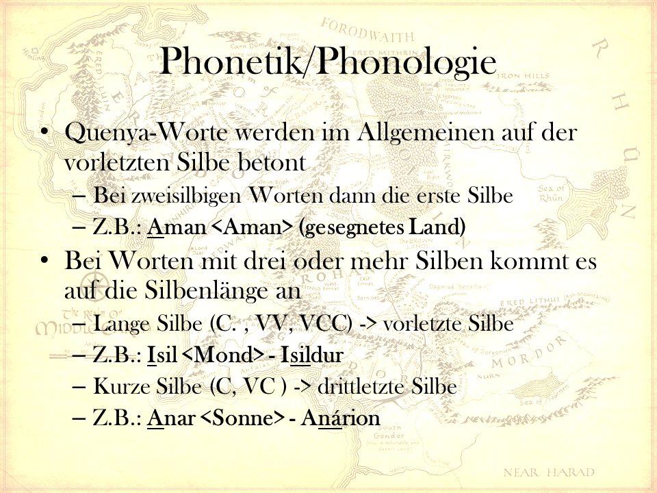 Quenya-Worte werden im Allgemeinen auf der vorletzten Silbe betont – Bei zweisilbigen Worten dann die erste Silbe – Z.B.: Aman (gesegnetes Land) Bei Worten mit drei oder mehr Silben kommt es auf die Silbenlänge an – Lange Silbe (C., VV, VCC) -> vorletzte Silbe – Z.B.: Isil - Isildur – Kurze Silbe (C, VC ) -> drittletzte Silbe – Z.B.: Anar - Anárion