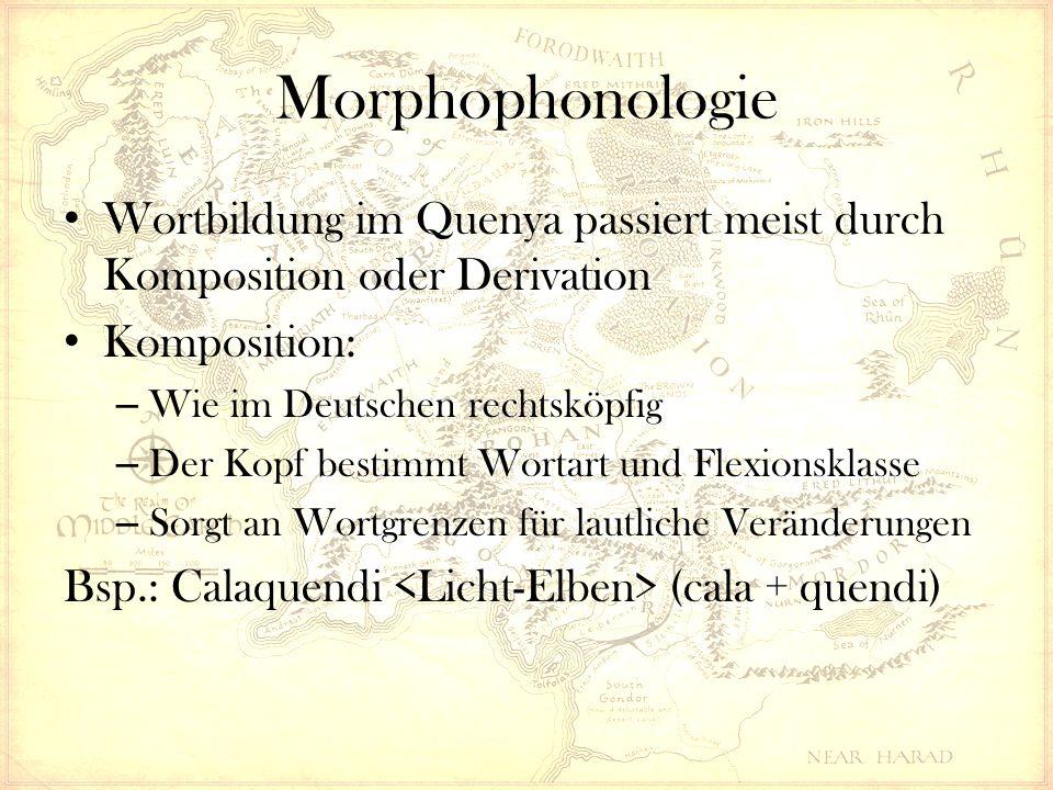 Morphophonologie Wortbildung im Quenya passiert meist durch Komposition oder Derivation Komposition: – Wie im Deutschen rechtsköpfig – Der Kopf bestimmt Wortart und Flexionsklasse – Sorgt an Wortgrenzen für lautliche Veränderungen Bsp.: Calaquendi (cala + quendi)