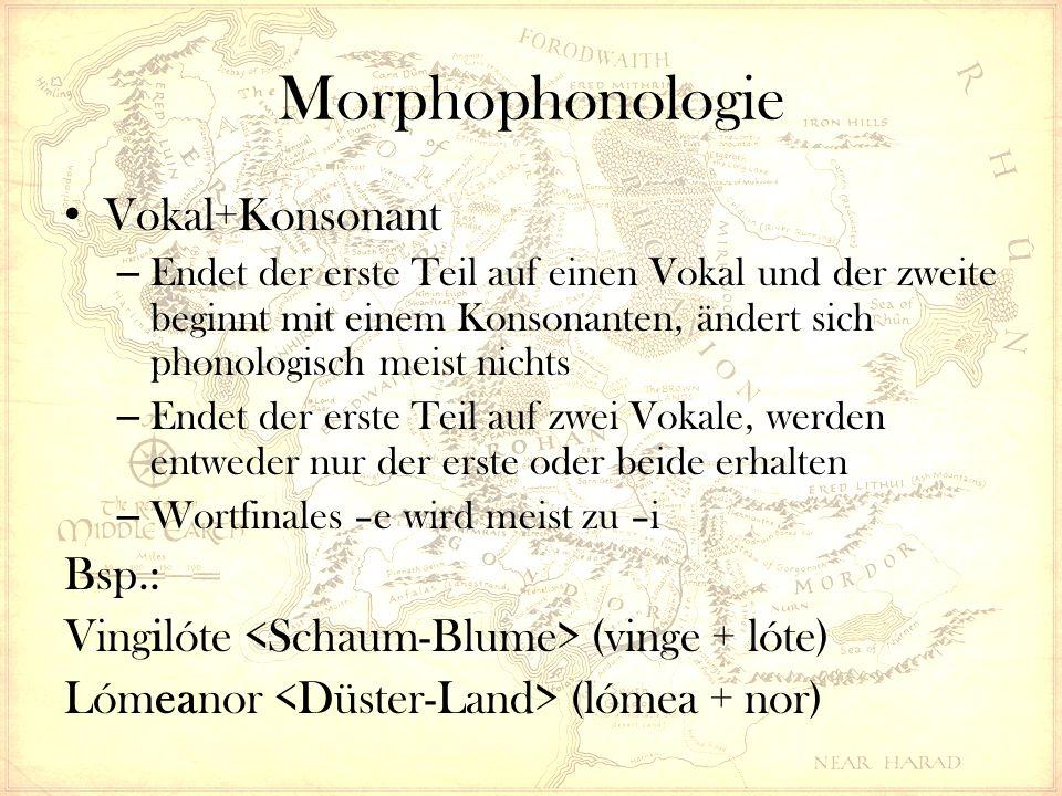 Morphophonologie Vokal+Konsonant – Endet der erste Teil auf einen Vokal und der zweite beginnt mit einem Konsonanten, ändert sich phonologisch meist nichts – Endet der erste Teil auf zwei Vokale, werden entweder nur der erste oder beide erhalten – Wortfinales –e wird meist zu –i Bsp.: Vingilóte (vinge + lóte) Lómeanor (lómea + nor)