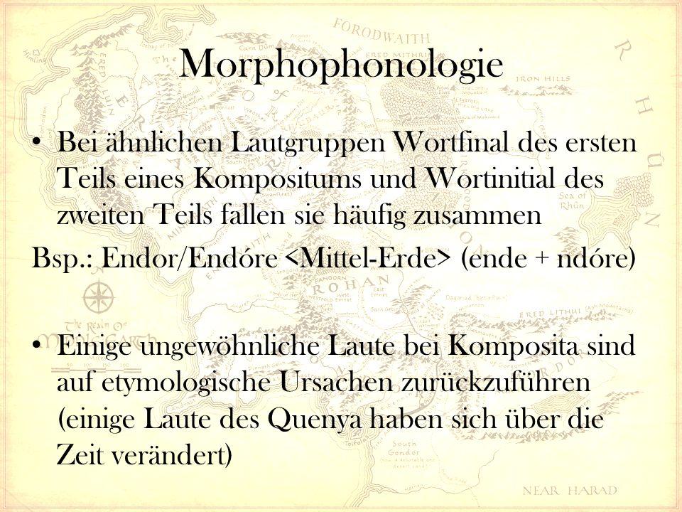 Morphophonologie Bei ähnlichen Lautgruppen Wortfinal des ersten Teils eines Kompositums und Wortinitial des zweiten Teils fallen sie häufig zusammen Bsp.: Endor/Endóre (ende + ndóre) Einige ungewöhnliche Laute bei Komposita sind auf etymologische Ursachen zurückzuführen (einige Laute des Quenya haben sich über die Zeit verändert)
