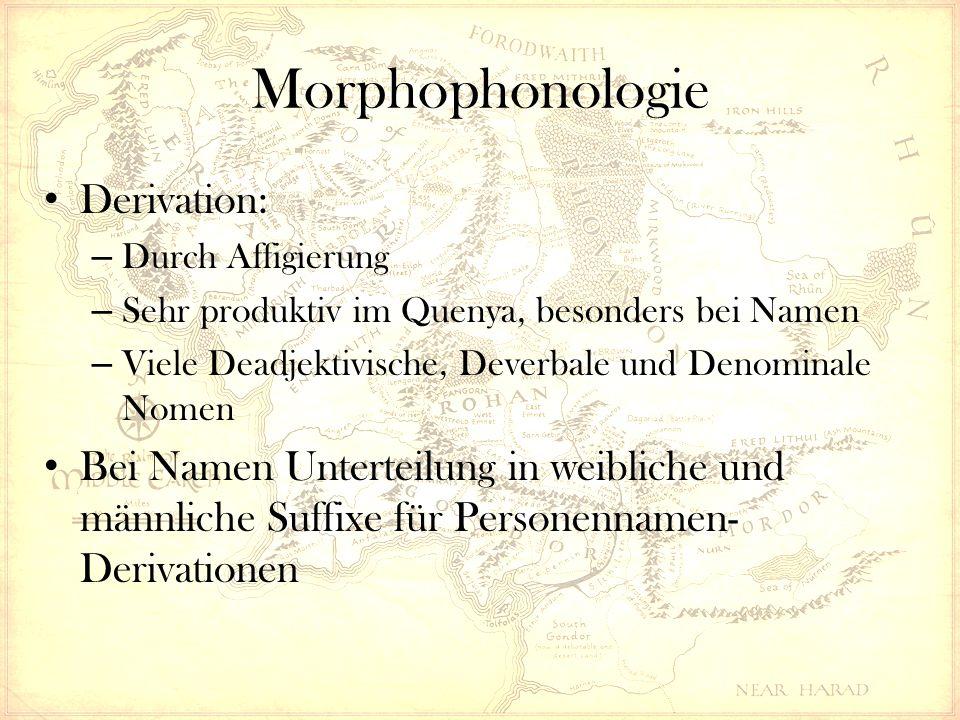 Morphophonologie Derivation: – Durch Affigierung – Sehr produktiv im Quenya, besonders bei Namen – Viele Deadjektivische, Deverbale und Denominale Nomen Bei Namen Unterteilung in weibliche und männliche Suffixe für Personennamen- Derivationen