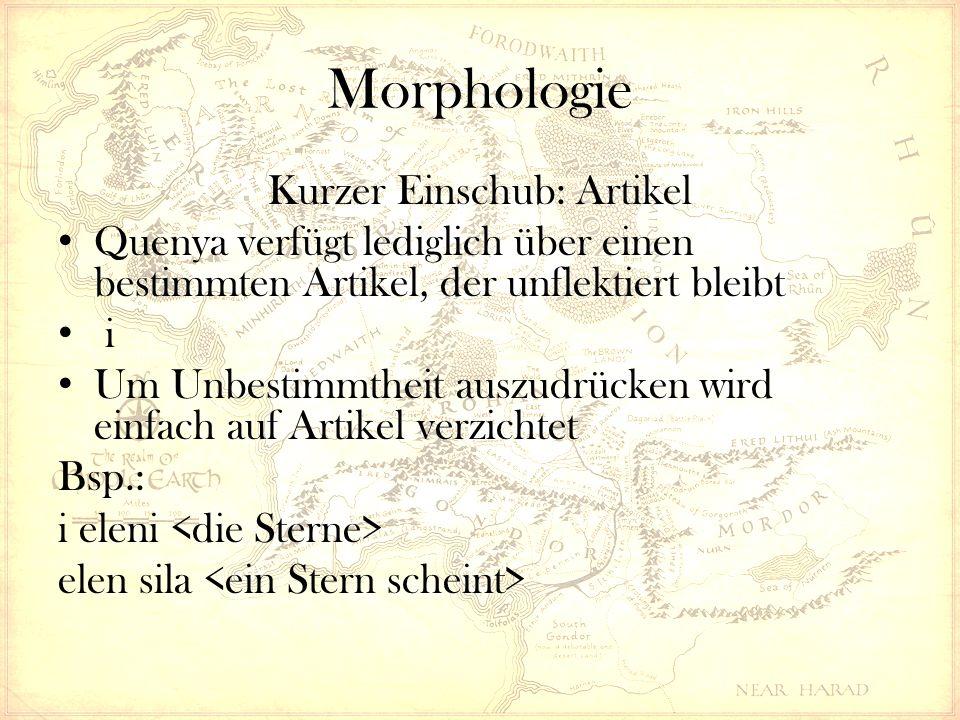 Morphologie Kurzer Einschub: Artikel Quenya verfügt lediglich über einen bestimmten Artikel, der unflektiert bleibt i Um Unbestimmtheit auszudrücken w
