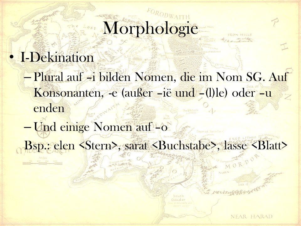 Morphologie I-Dekination – Plural auf –i bilden Nomen, die im Nom SG. Auf Konsonanten, -e (außer –ië und –(l)le) oder –u enden – Und einige Nomen auf