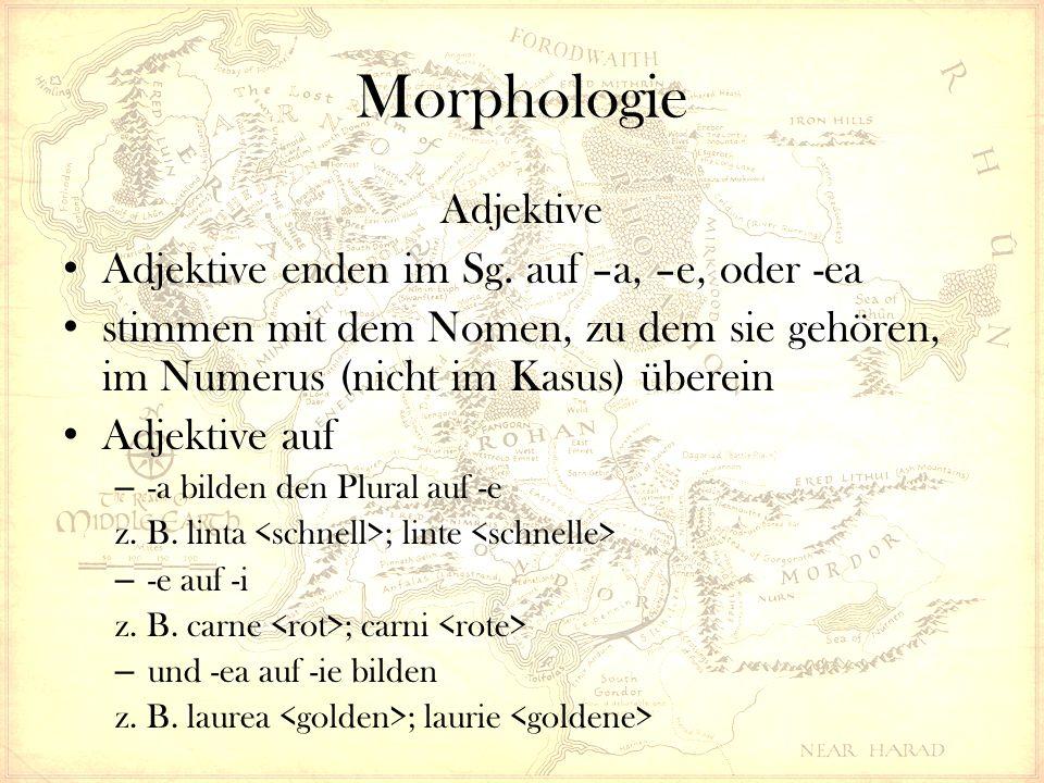 Morphologie Adjektive Adjektive enden im Sg. auf –a, –e, oder -ea stimmen mit dem Nomen, zu dem sie gehören, im Numerus (nicht im Kasus) überein Adjek