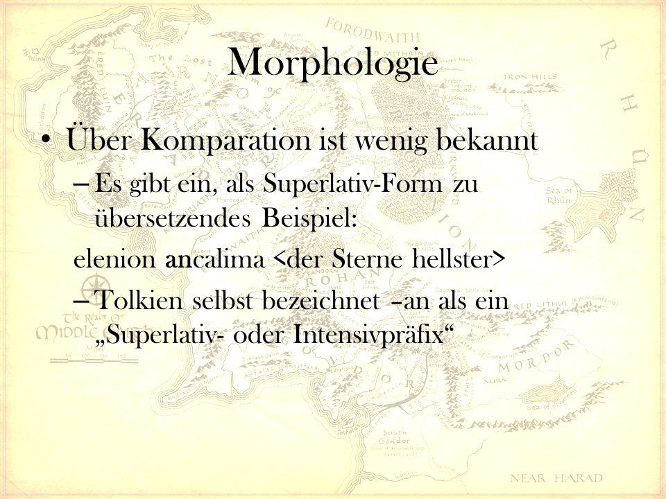 """Morphologie Über Komparation ist wenig bekannt – Es gibt ein, als Superlativ-Form zu übersetzendes Beispiel: elenion ancalima – Tolkien selbst bezeichnet –an als ein """"Superlativ- oder Intensivpräfix"""