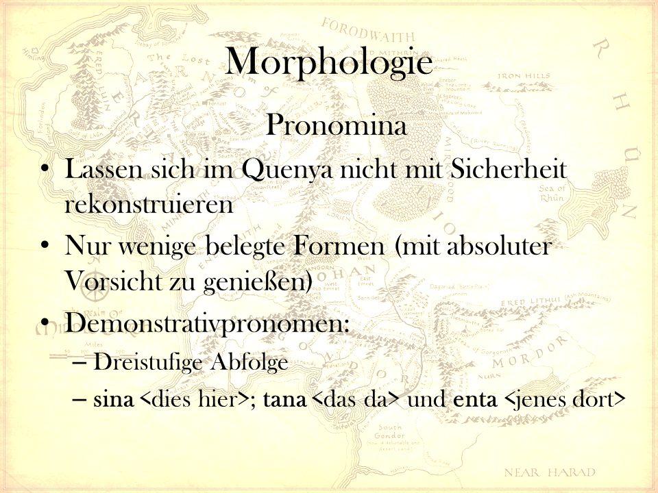 Morphologie Pronomina Lassen sich im Quenya nicht mit Sicherheit rekonstruieren Nur wenige belegte Formen (mit absoluter Vorsicht zu genießen) Demonstrativpronomen: – Dreistufige Abfolge – sina ; tana und enta