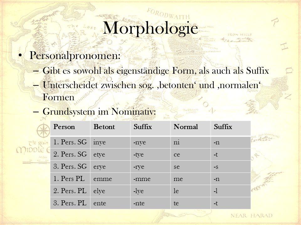 Morphologie Personalpronomen: – Gibt es sowohl als eigenständige Form, als auch als Suffix – Unterscheidet zwischen sog. 'betonten' und 'normalen' For