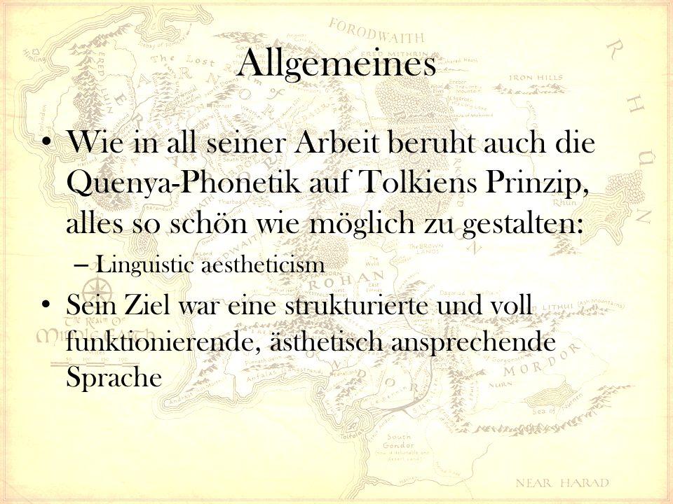 Allgemeines Wie in all seiner Arbeit beruht auch die Quenya-Phonetik auf Tolkiens Prinzip, alles so schön wie möglich zu gestalten: – Linguistic aestheticism Sein Ziel war eine strukturierte und voll funktionierende, ästhetisch ansprechende Sprache