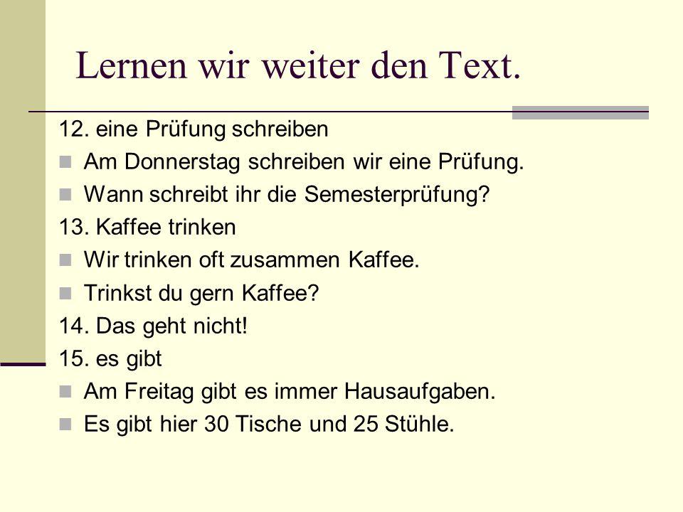 Lernen wir weiter den Text. 12. eine Prüfung schreiben Am Donnerstag schreiben wir eine Prüfung.
