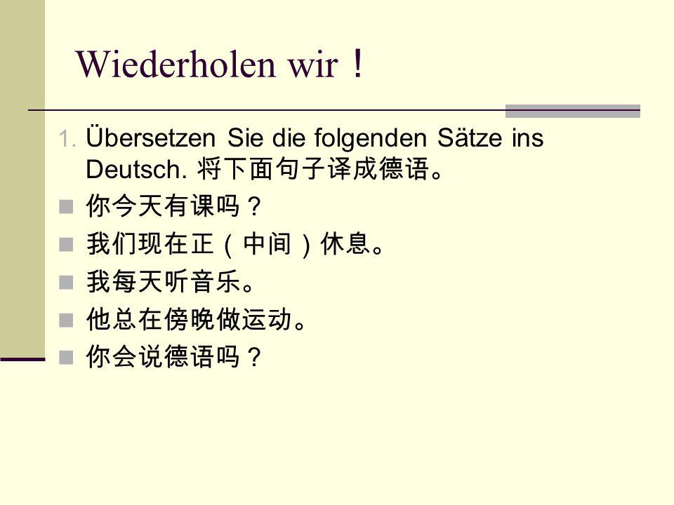 Wiederholen wir ! 1. Übersetzen Sie die folgenden Sätze ins Deutsch.