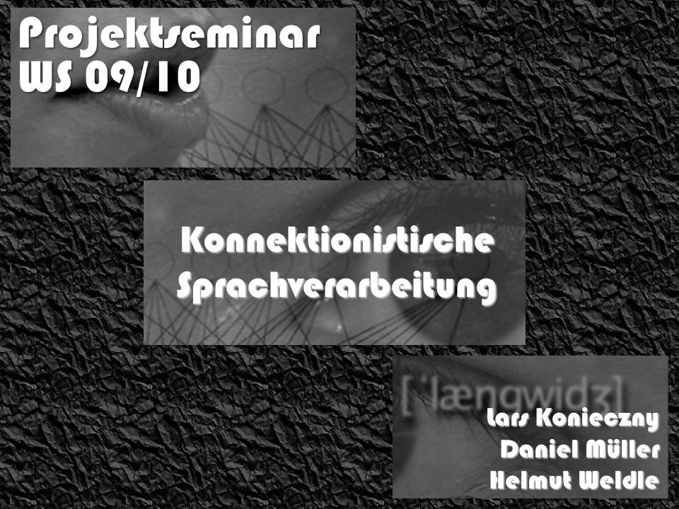 Projektseminar WS 09/10 Lars Konieczny Daniel Müller Helmut Weldle Konnektionistische Sprachverarbeitung