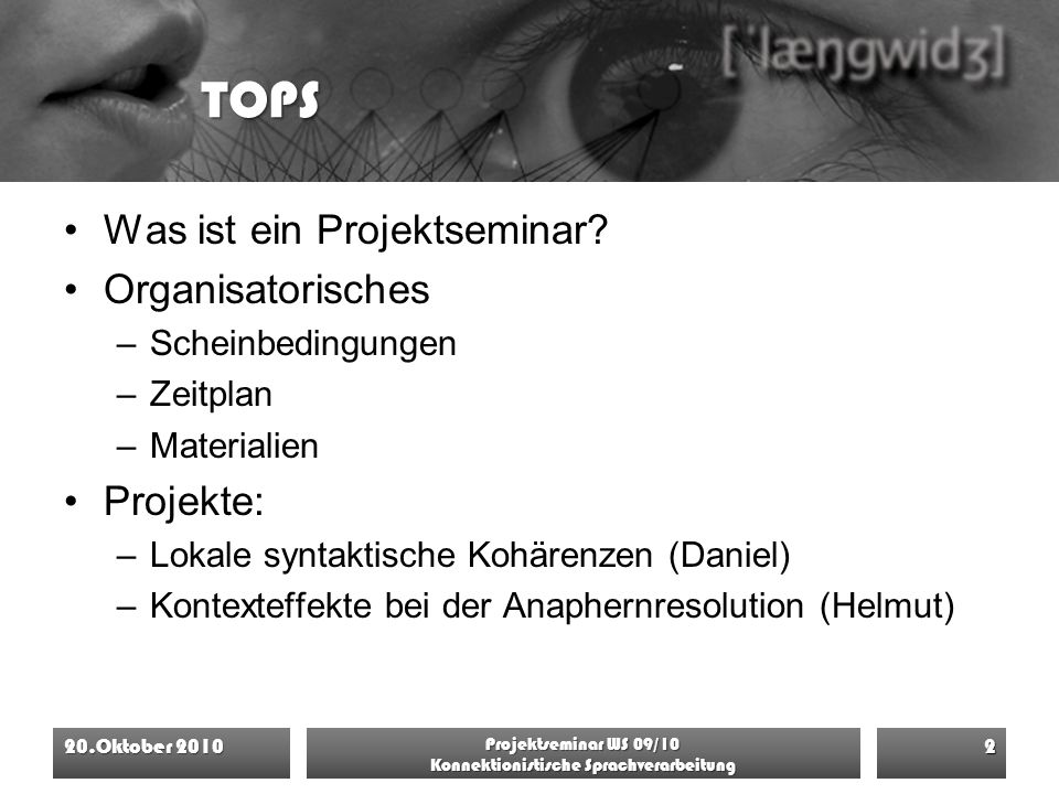 TOPS Was ist ein Projektseminar? Organisatorisches –Scheinbedingungen –Zeitplan –Materialien Projekte: –Lokale syntaktische Kohärenzen (Daniel) –Konte