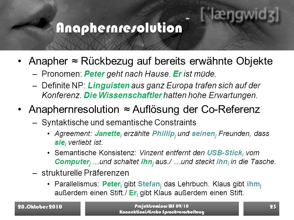 Anaphernresolution Anapher ≈ Rückbezug auf bereits erwähnte Objekte –Pronomen: Peter geht nach Hause. Er ist müde. –Definite NP: Linguisten aus ganz E