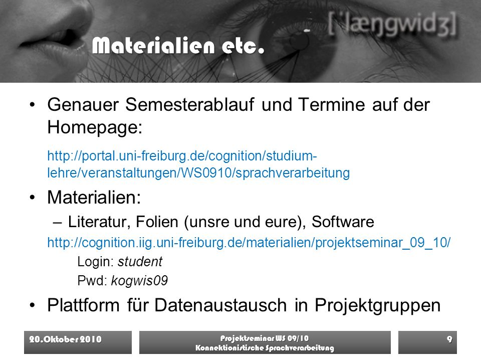 Materialien etc. Genauer Semesterablauf und Termine auf der Homepage: http://portal.uni-freiburg.de/cognition/studium- lehre/veranstaltungen/WS0910/sp