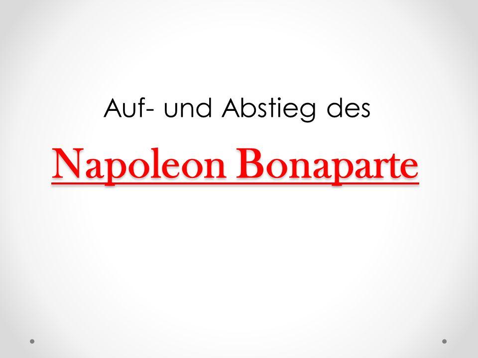 Napoleon Bonaparte Auf- und Abstieg des
