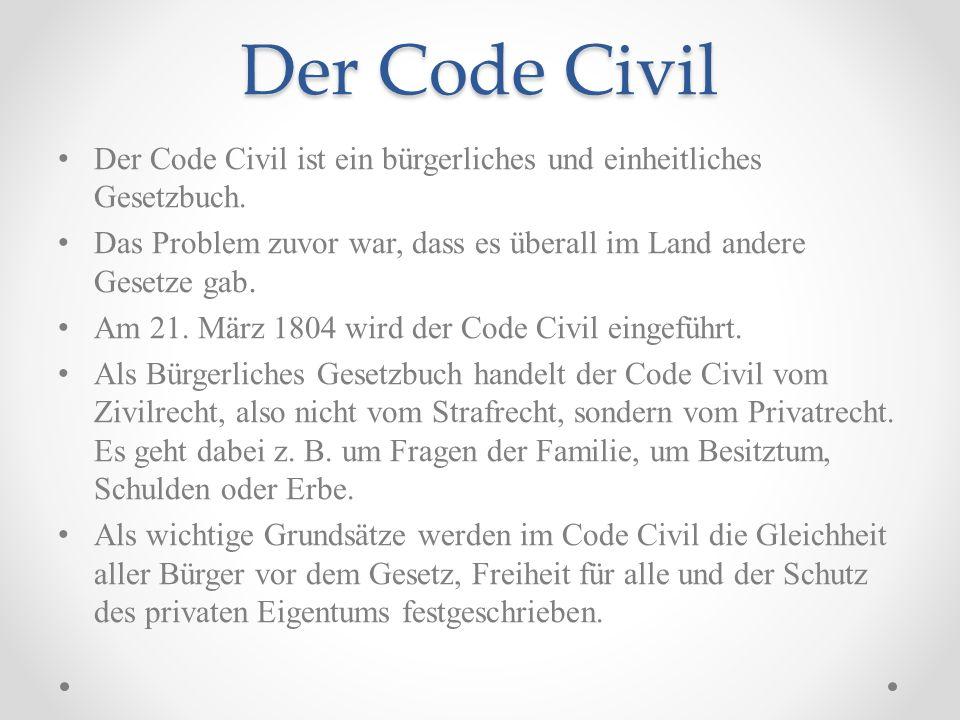 Der Code Civil Der Code Civil ist ein bürgerliches und einheitliches Gesetzbuch.
