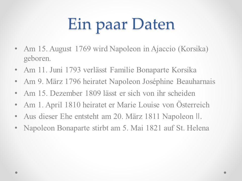 Ein paar Daten Am 15.August 1769 wird Napoleon in Ajaccio (Korsika) geboren.