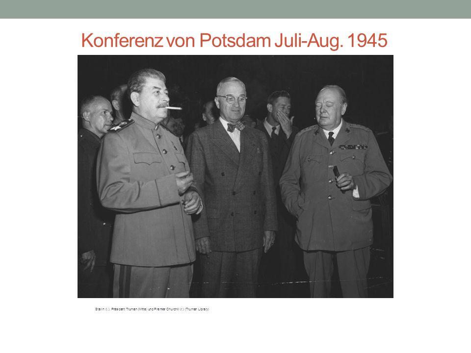 Konferenz von Potsdam Juli-Aug. 1945 Stalin (l.), Präsident Truman (Mitte) und Premier Churchill (r.) (Truman Library) Präsident Truman, Aussenministe