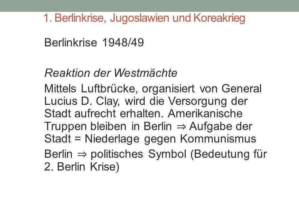 1. Berlinkrise, Jugoslawien und Koreakrieg Berlinkrise 1948/49 Reaktion der Westmächte Mittels Luftbrücke, organisiert von General Lucius D. Clay, wir